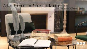 Atelier d'écriture à l'hôtel maisons du monde